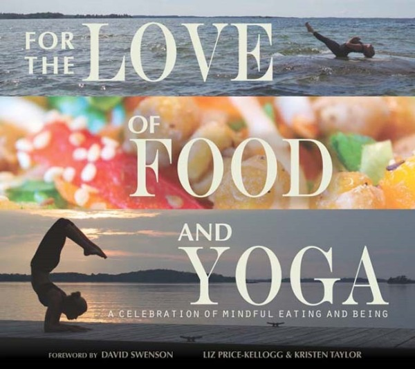 Cookbook Review – For the Love of Food and Yoga: A Celebration of Mindful Eating and Being by Liz-Price Kellog and Kristen Taylor