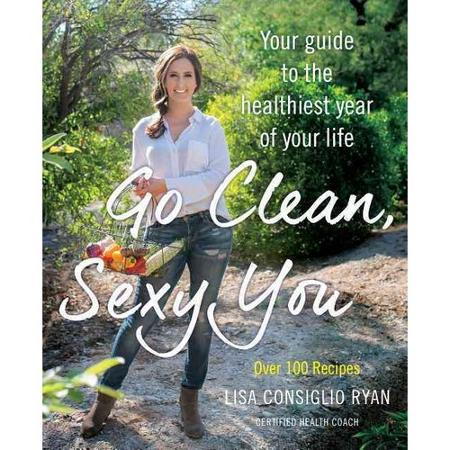 Cookbook Spotlight – Go Clean, Sexy You by Lisa Consiglio Ryan